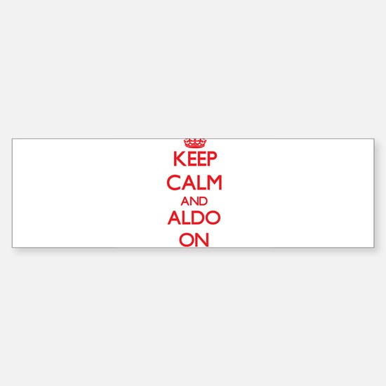 Keep Calm and Aldo ON Bumper Bumper Bumper Sticker