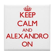 Keep Calm and Alexandro ON Tile Coaster