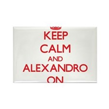 Keep Calm and Alexandro ON Magnets