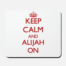 Keep Calm and Alijah ON Mousepad