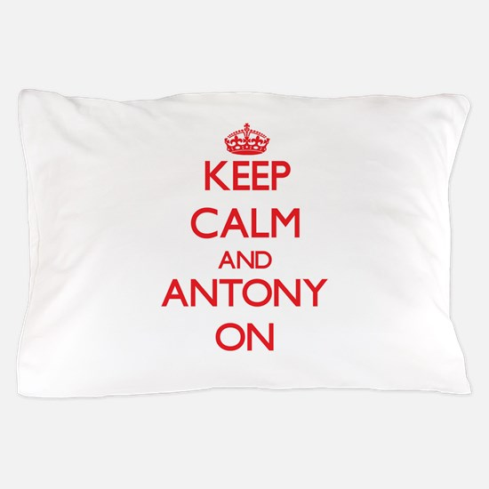 Keep Calm and Antony ON Pillow Case