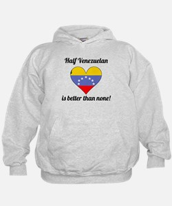 Half Venezuelan Is Better Than None Hoodie