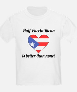 Half Puerto Rican Is Better Than None T-Shirt