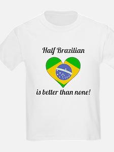 Half Brazilian Is Better Than None T-Shirt