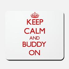 Keep Calm and Buddy ON Mousepad