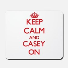 Keep Calm and Casey ON Mousepad