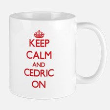 Keep Calm and Cedric ON Mugs