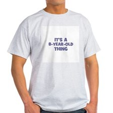 It's a 8-year-old thing T-Shirt