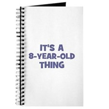 It's a 8-year-old thing Journal