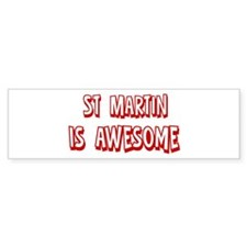St Martin is awesome Bumper Bumper Sticker