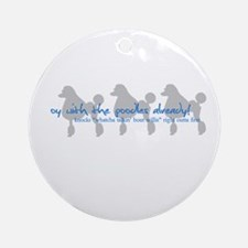 Oy with the Poodles Already! Ornament (Round)