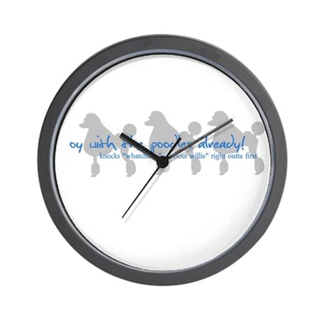 Oy with the Poodles Already! Wall Clock