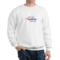 I Only Cry Republicans Sweatshirt