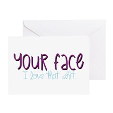 Your Face. I Iove That Shit Greeting Cards