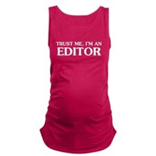 Trust Me Im An Editor Maternity Tank Top