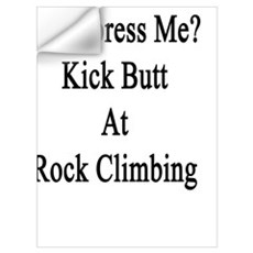 Want To Impress Me? Kick Butt At Rock Climbing Wall Decal
