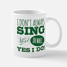 I Don't Always Sing Mugs