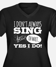 I Don't Always Sing Plus Size T-Shirt