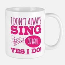 I Don't Always Sing Mugs