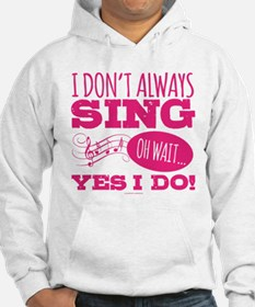 I Don't Always Sing Jumper Hoody