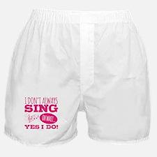 I Don't Always Sing Boxer Shorts