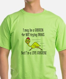 LIVE CHICKENS DON'T TRY DRUGS T-Shirt