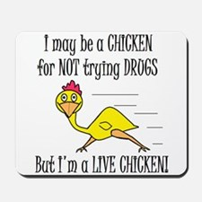 LIVE CHICKENS DON'T TRY DRUGS Mousepad