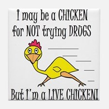 LIVE CHICKENS DON'T TRY DRUGS Tile Coaster