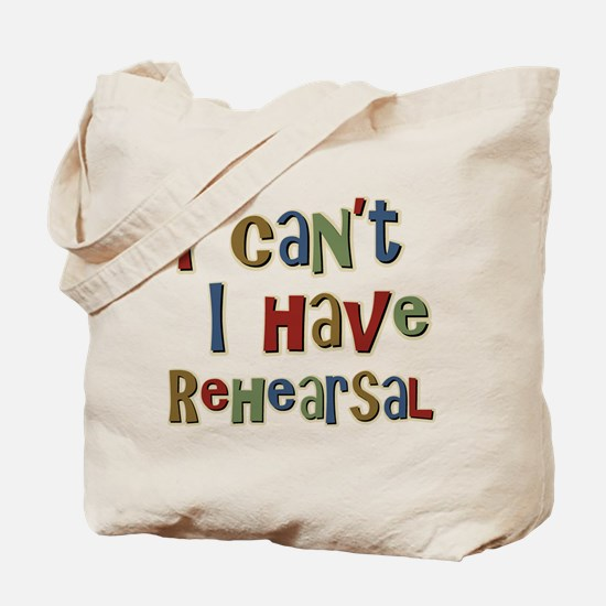 I can't I have Rehearsal Tote Bag