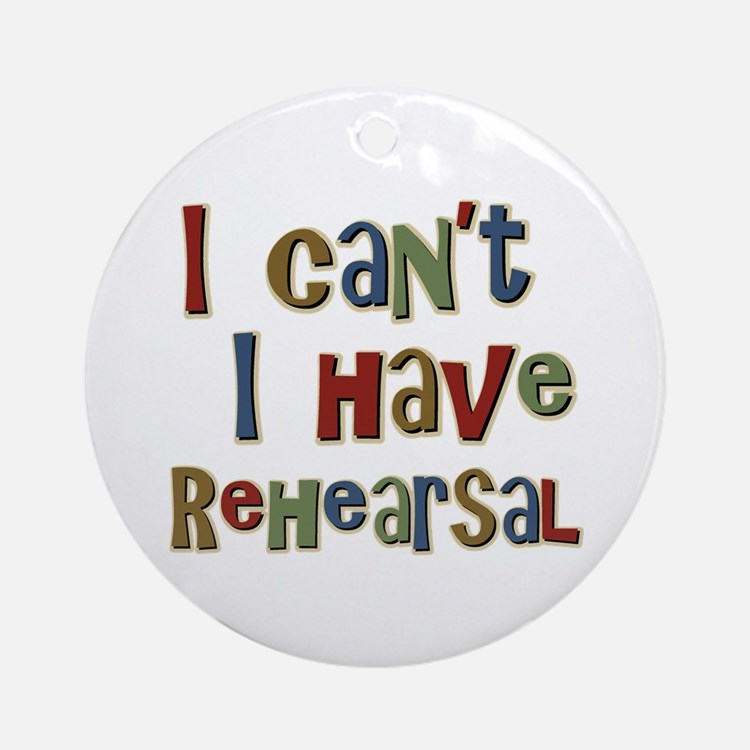I can't I have Rehearsal Ornament (Round)