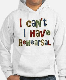 I can't I have Rehearsal Hoodie