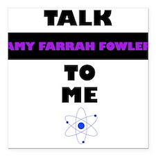"Talk Amy Farrah Fowler to Me Square Car Magnet 3"""