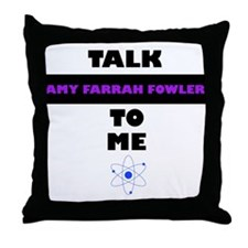 Talk Amy Farrah Fowler to Me Throw Pillow