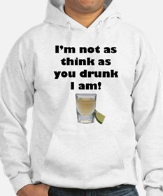 Not as Think as You Drunk I Am Hoodie