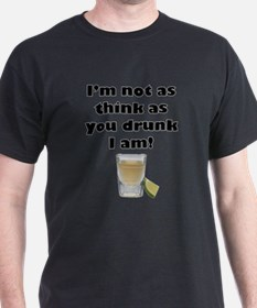 Not as Think as You Drunk I Am T-Shirt