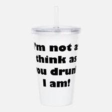 Not as Think as You Drunk I am Acrylic Double-wall