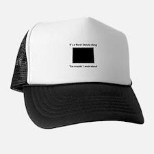 Its A North Dakota Thing Trucker Hat