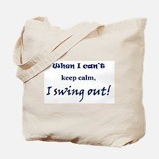 When I can't keep calm, I swing out! Tote Bag