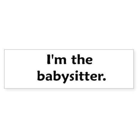 I'm The Babysitter Bumper Sticker