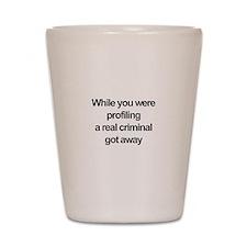 Racial profiling Shot Glass