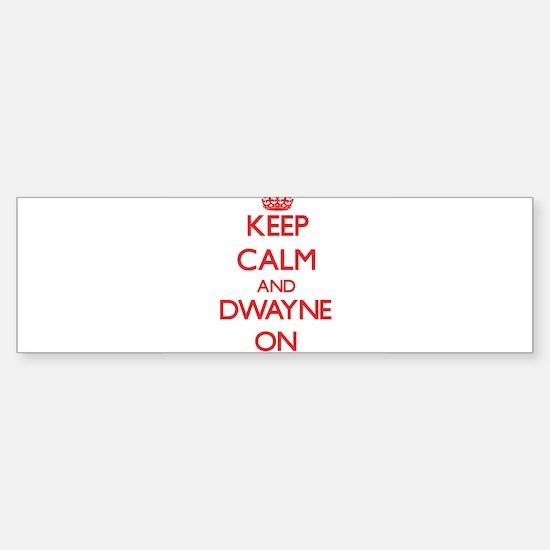 Keep Calm and Dwayne ON Bumper Bumper Bumper Sticker