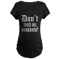 Don't Touch Me Peasants T-Shirt