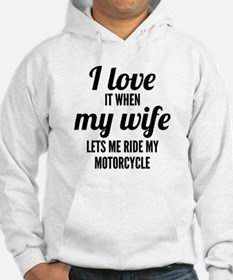 When My Wife Lets Me Ride My Motorcycle Hoodie