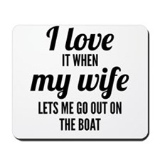 When My Wife Lets Me Go Out On The Boat Mousepad