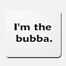 I'm The Bubba Mousepad