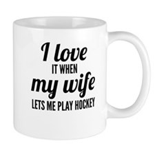 When My Wife Lets Me Play Hockey Mugs