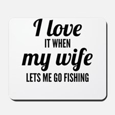 When My Wife Lets Me Go Fishing Mousepad