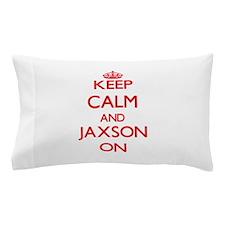 Keep Calm and Jaxson ON Pillow Case