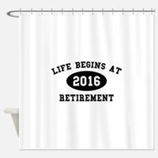 Life Begins At Retirement Shower Curtain