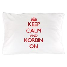 Keep Calm and Korbin ON Pillow Case